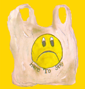 """Original artwork by Ashley Hollis of plastic bag with sad face and text """"Here to Stay"""""""